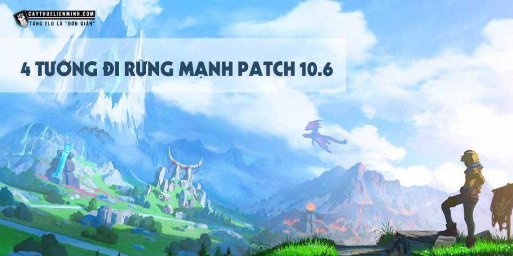 4 tướng đi rừng mạnh trong bản update 10.6