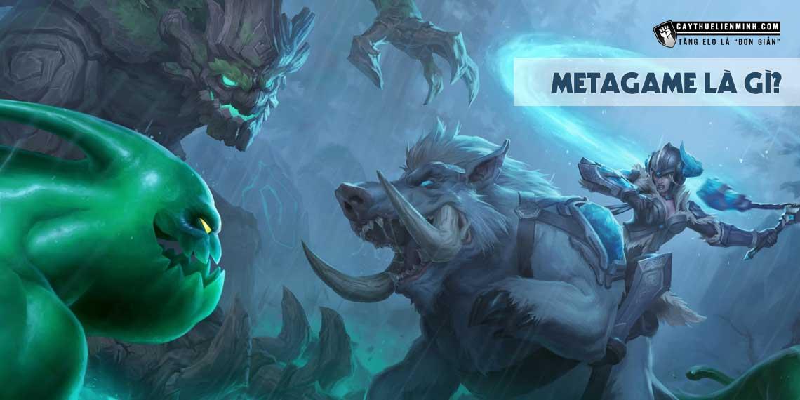 Metagame là gì? Tìm hiểu về khái niệm Metagame trong Liên Minh